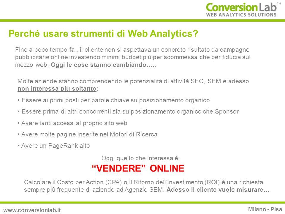 Perché usare strumenti di Web Analytics? www.conversionlab.it Milano - Pisa Molte aziende stanno comprendendo le potenzialità di attività SEO, SEM e a