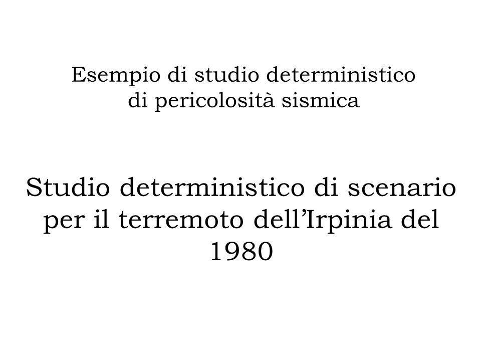 Studio deterministico di scenario per il terremoto dellIrpinia del 1980 Esempio di studio deterministico di pericolosità sismica