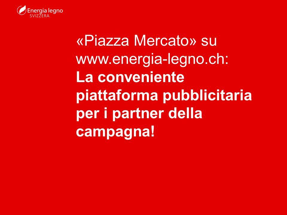 «Piazza Mercato» su www.energia-legno.ch: La conveniente piattaforma pubblicitaria per i partner della campagna!