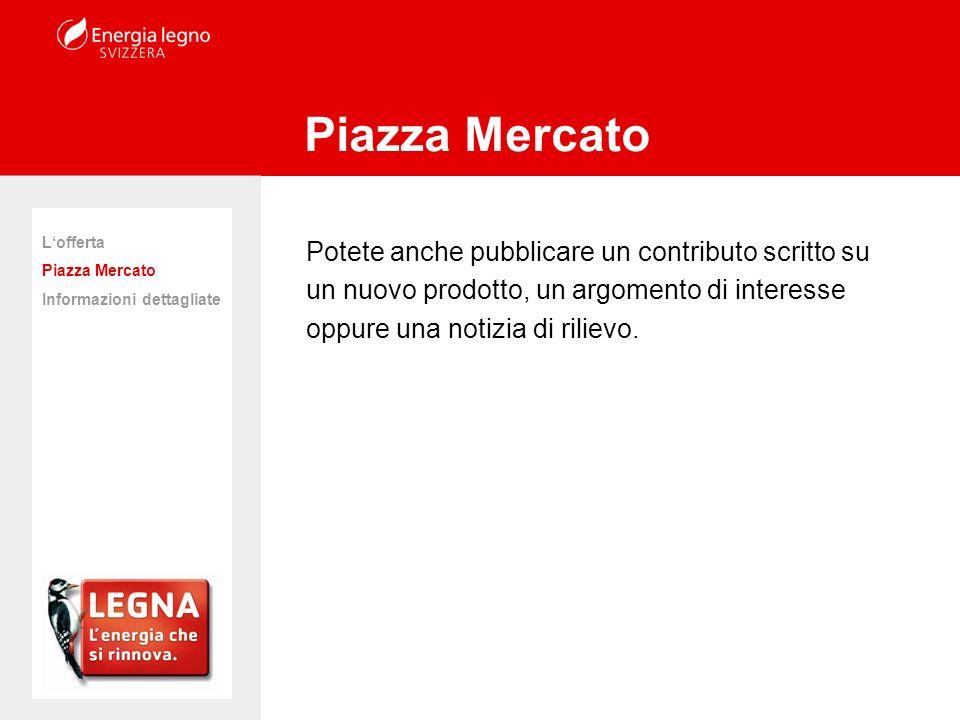 Piazza Mercato Potete anche pubblicare un contributo scritto su un nuovo prodotto, un argomento di interesse oppure una notizia di rilievo.