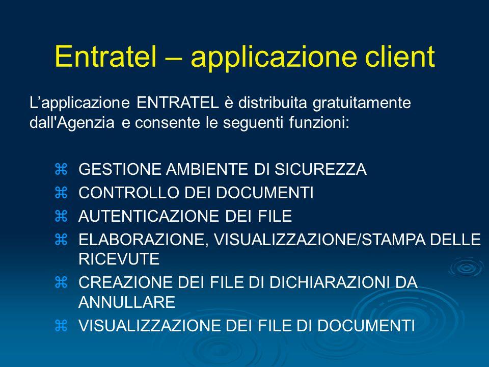 Lapplicazione ENTRATEL è distribuita gratuitamente dall'Agenzia e consente le seguenti funzioni: zGESTIONE AMBIENTE DI SICUREZZA zCONTROLLO DEI DOCUME