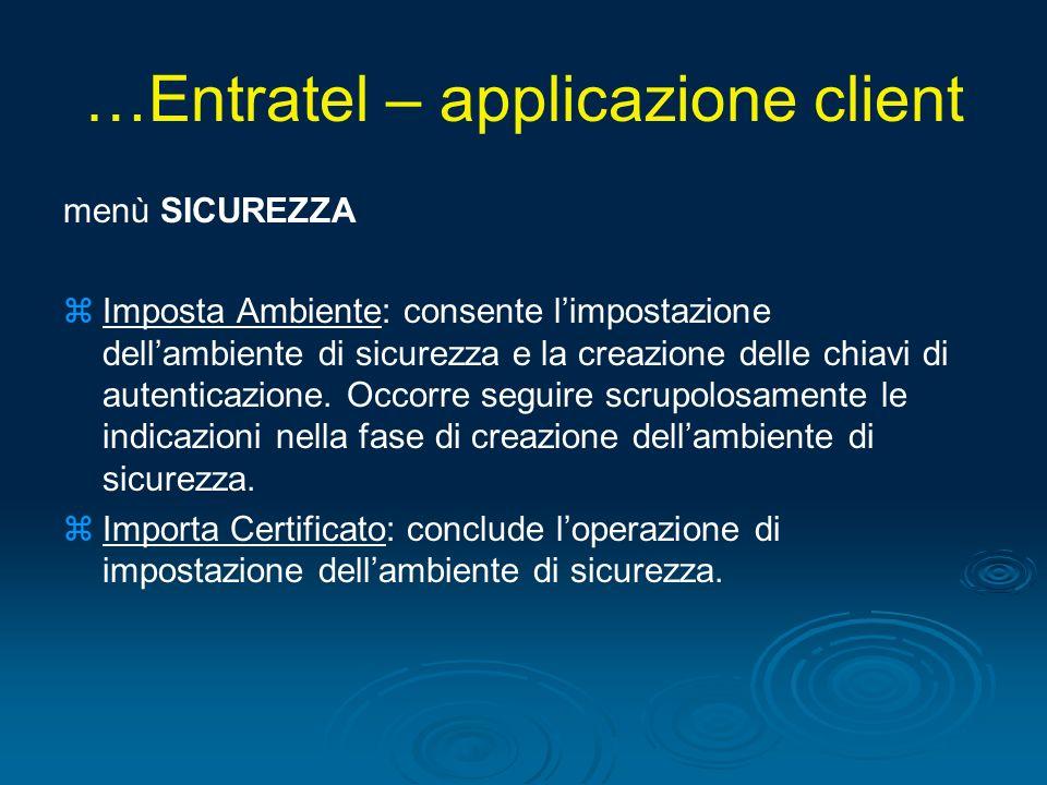 …Entratel – applicazione client menù SICUREZZA z zImposta Ambiente: consente limpostazione dellambiente di sicurezza e la creazione delle chiavi di au