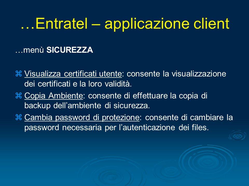 …Entratel – applicazione client …menù SICUREZZA z zVisualizza certificati utente: consente la visualizzazione dei certificati e la loro validità. z zC