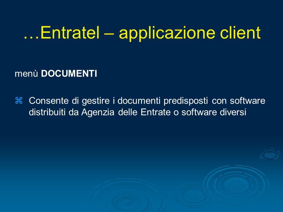 menù DOCUMENTI zConsente di gestire i documenti predisposti con software distribuiti da Agenzia delle Entrate o software diversi …Entratel – applicazi