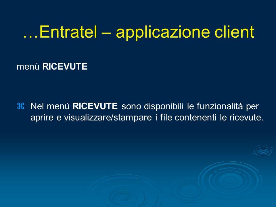 menù RICEVUTE zNel menù RICEVUTE sono disponibili le funzionalità per aprire e visualizzare/stampare i file contenenti le ricevute. …Entratel – applic