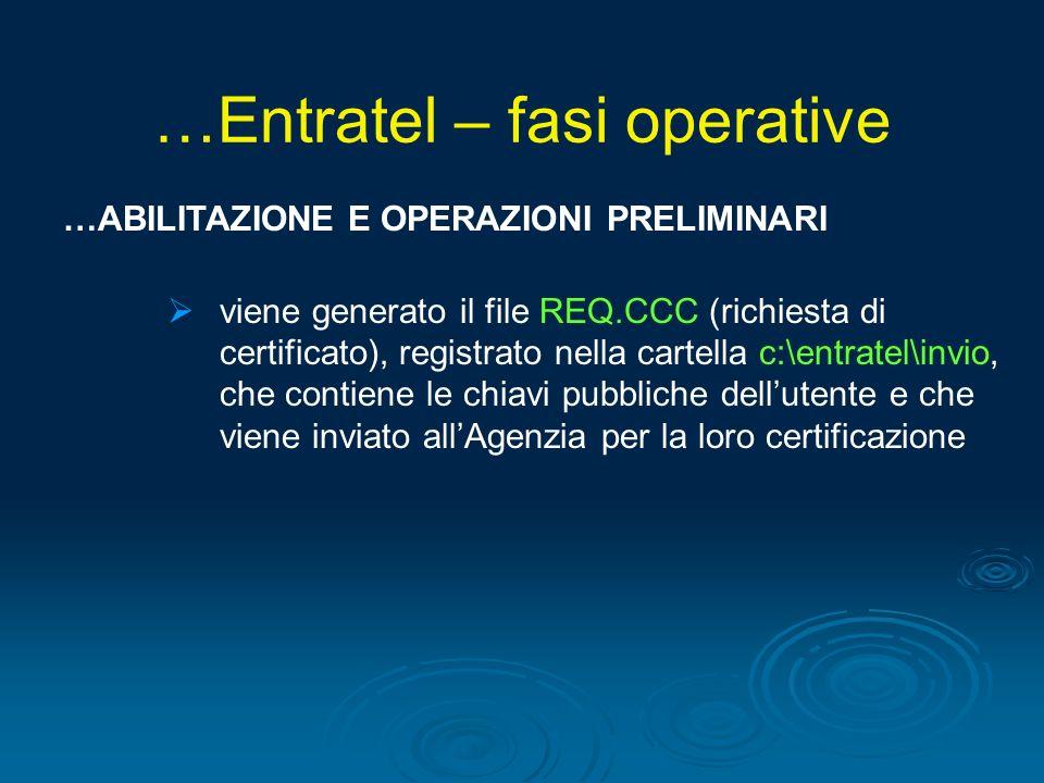 …ABILITAZIONE E OPERAZIONI PRELIMINARI viene generato il file REQ.CCC (richiesta di certificato), registrato nella cartella c:\entratel\invio, che con
