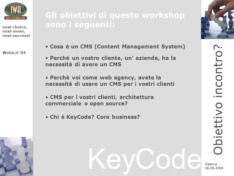 KeyCode next choice, next move, next success! Webb.it 04 Padova 06.05.2004 Gli obiettivi di questo workshop sono i seguenti: Cosa è un CMS (Content Ma