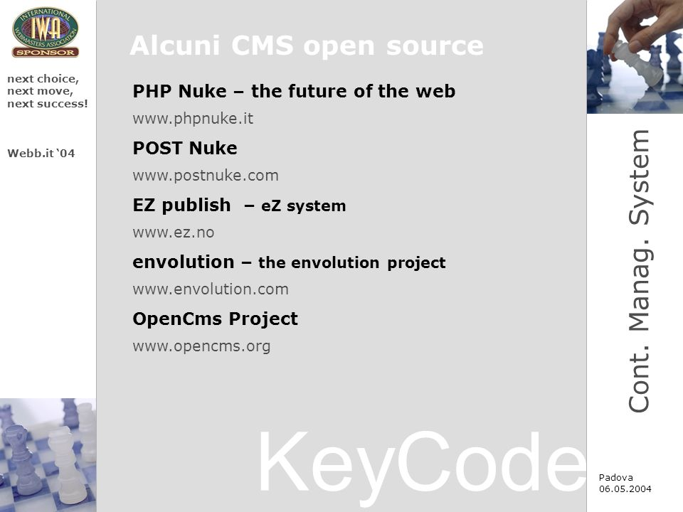 KeyCode next choice, next move, next success! Webb.it 04 Padova 06.05.2004 Alcuni CMS open source www.phpnuke.it PHP Nuke – the future of the web www.