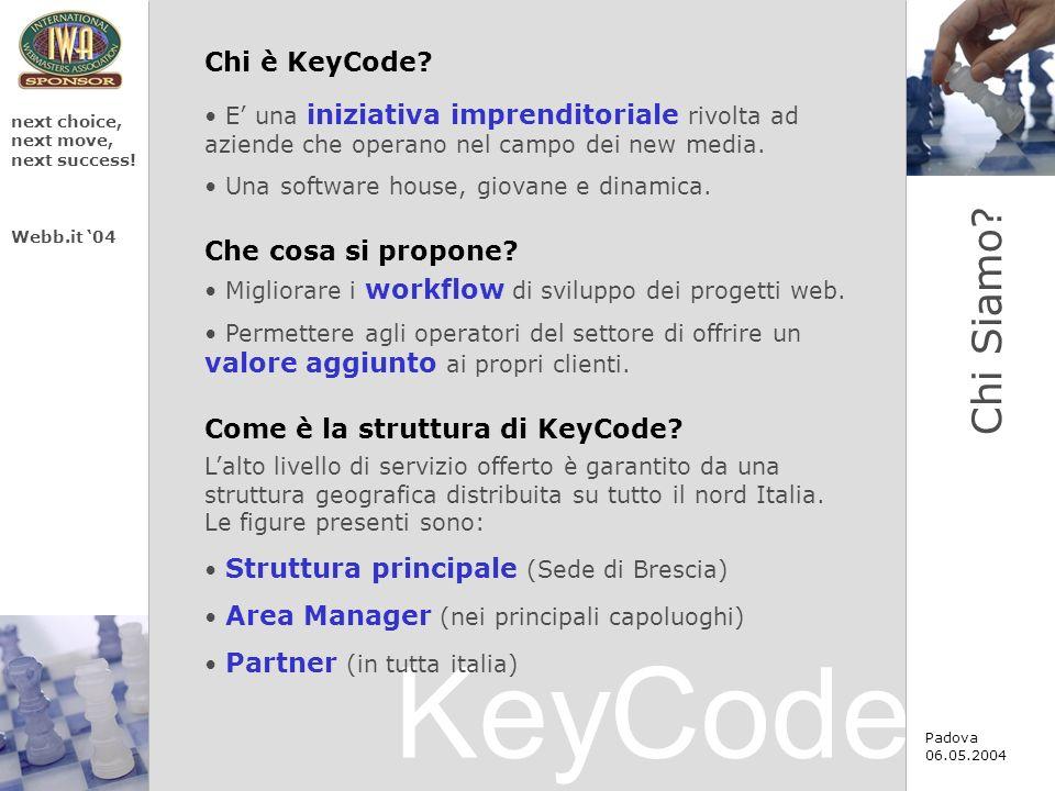 KeyCode next choice, next move, next success! Webb.it 04 Padova 06.05.2004 E una iniziativa imprenditoriale rivolta ad aziende che operano nel campo d