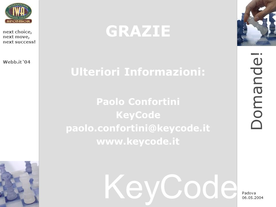 KeyCode next choice, next move, next success. Webb.it 04 Padova 06.05.2004 Domande.