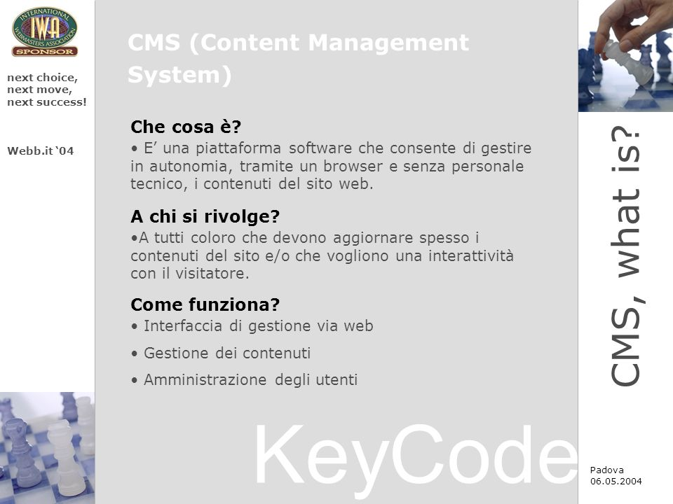KeyCode next choice, next move, next success. Webb.it 04 Padova 06.05.2004 CMS, what is.