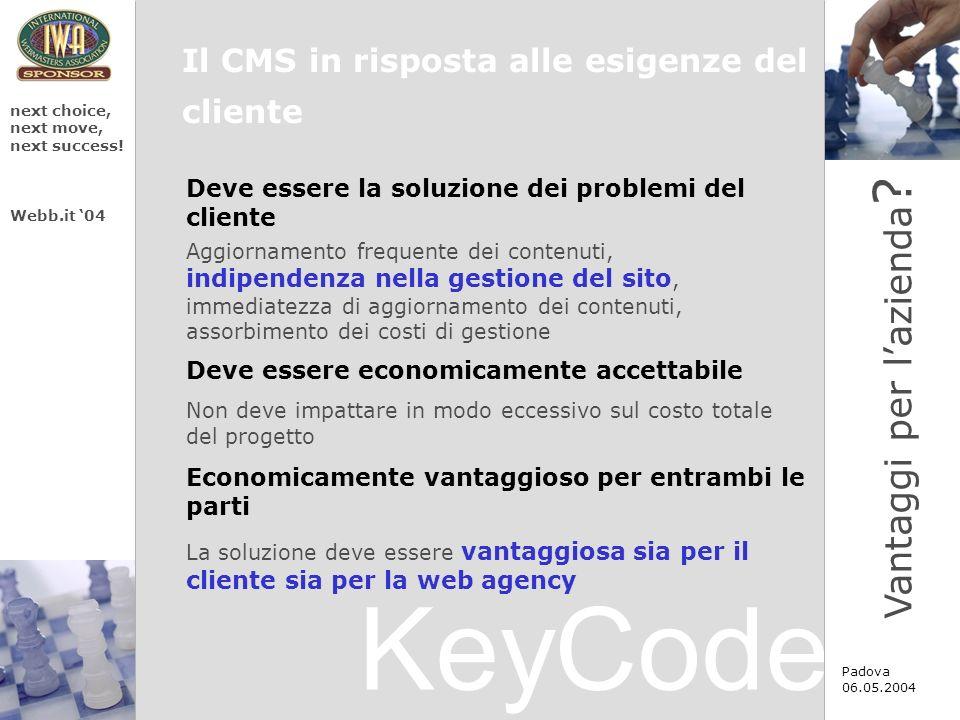 KeyCode next choice, next move, next success! Webb.it 04 Padova 06.05.2004 Aggiornamento frequente dei contenuti, indipendenza nella gestione del sito