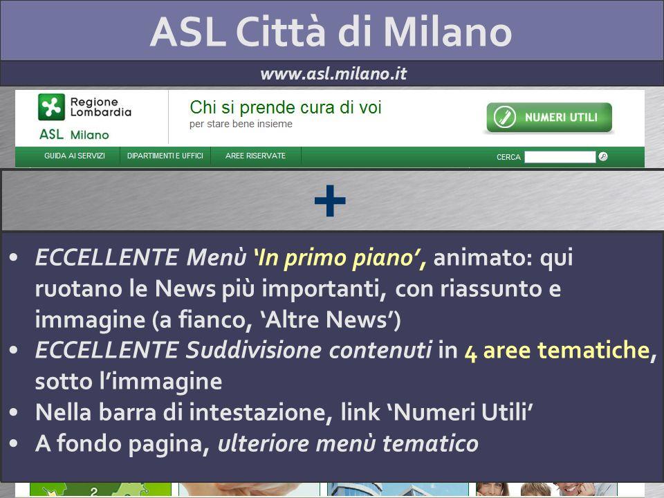 ASL Città di Milano www.asl.milano.it + ECCELLENTE impostazione grafica (il sito è pulito e odrinato; tonalità di UN colore) ECCELLENTE org.