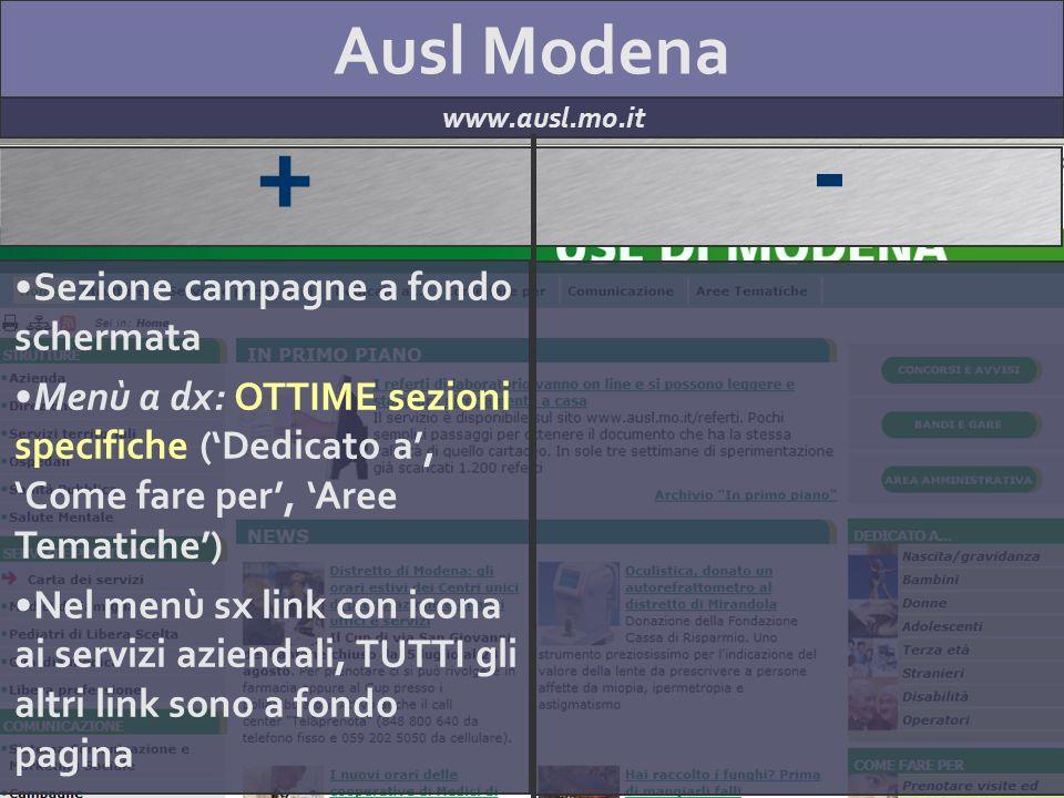 Ausl Modena www.ausl.mo.it + - Sezione campagne a fondo schermata Menù a dx: OTTIME sezioni specifiche (Dedicato a, Come fare per, Aree Tematiche) Nel menù sx link con icona ai servizi aziendali, TUTTI gli altri link sono a fondo pagina