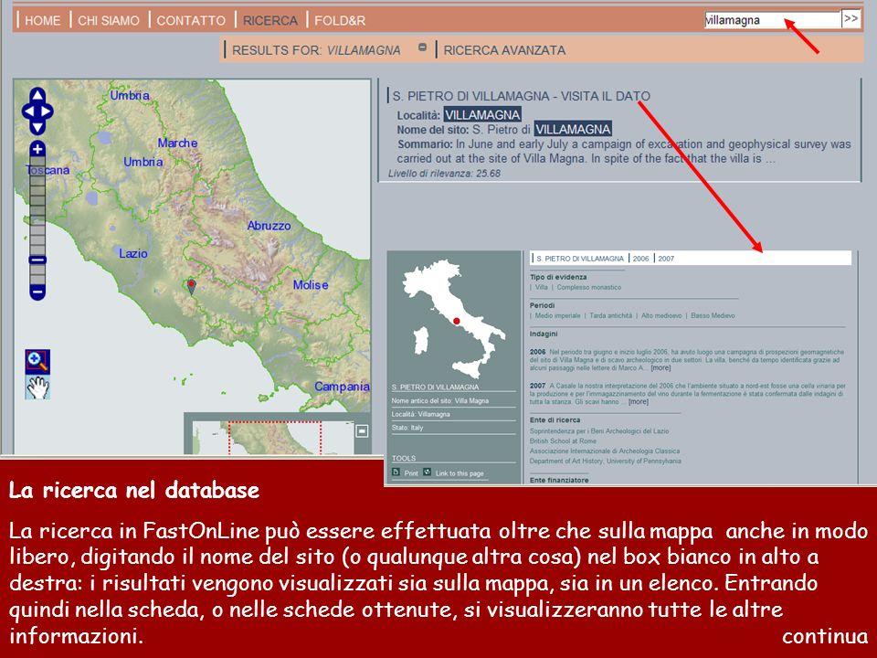 La ricerca nel database La ricerca in FastOnLine può essere effettuata oltre che sulla mappa anche in modo libero, digitando il nome del sito (o qualunque altra cosa) nel box bianco in alto a destra: i risultati vengono visualizzati sia sulla mappa, sia in un elenco.