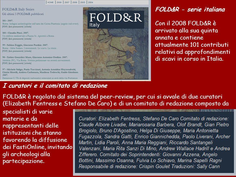 FOLD&R - serie italiana Con il 2008 FOLD&R è arrivato alla sua quinta annata e contiene attualmente 101 contributi relativi ad approfondimenti di scavi in corso in Italia.