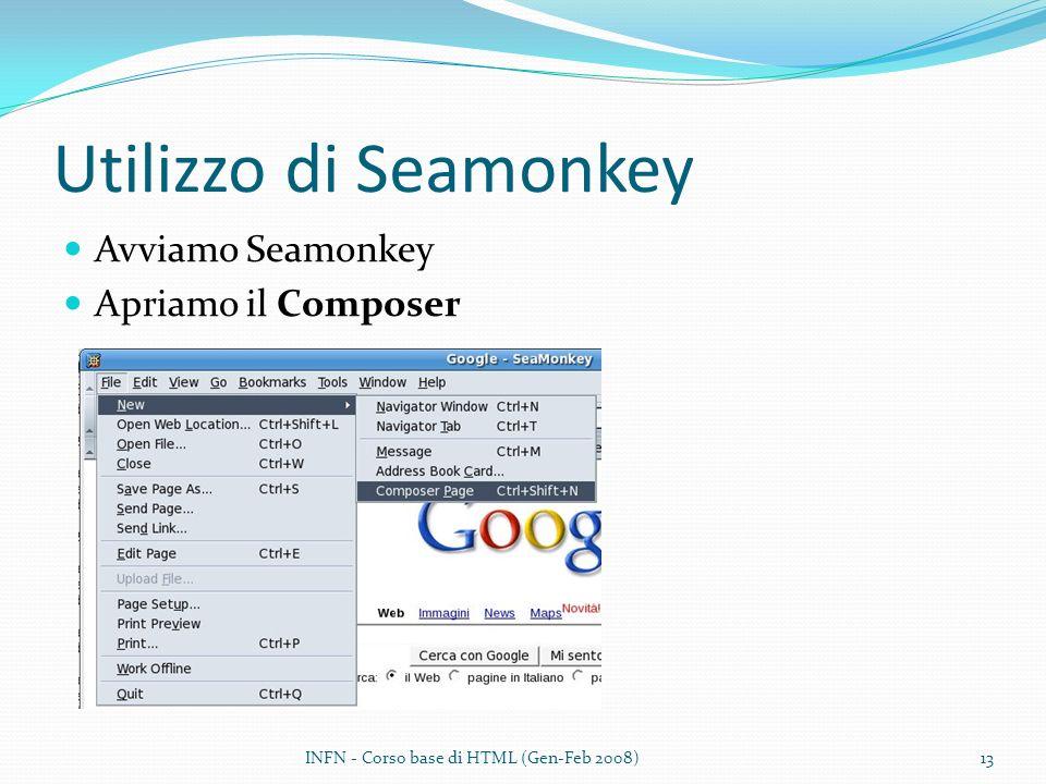 Utilizzo di Seamonkey Avviamo Seamonkey Apriamo il Composer INFN - Corso base di HTML (Gen-Feb 2008)13