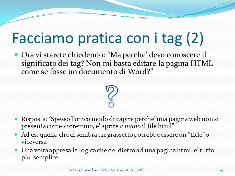 Facciamo pratica con i tag (2) Ora vi starete chiedendo: Ma perche devo conoscere il significato dei tag.