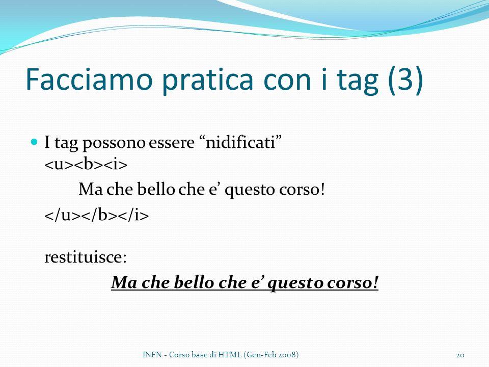 Facciamo pratica con i tag (3) I tag possono essere nidificati Ma che bello che e questo corso.