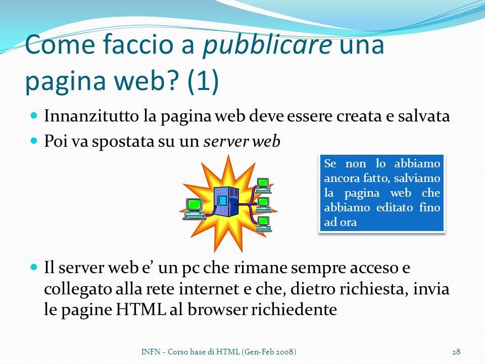Come faccio a pubblicare una pagina web? (1) Innanzitutto la pagina web deve essere creata e salvata Poi va spostata su un server web Il server web e