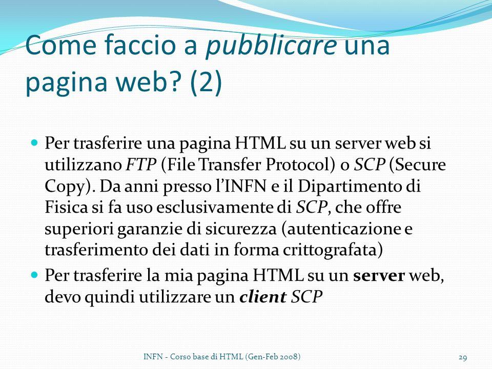 Come faccio a pubblicare una pagina web? (2) Per trasferire una pagina HTML su un server web si utilizzano FTP (File Transfer Protocol) o SCP (Secure