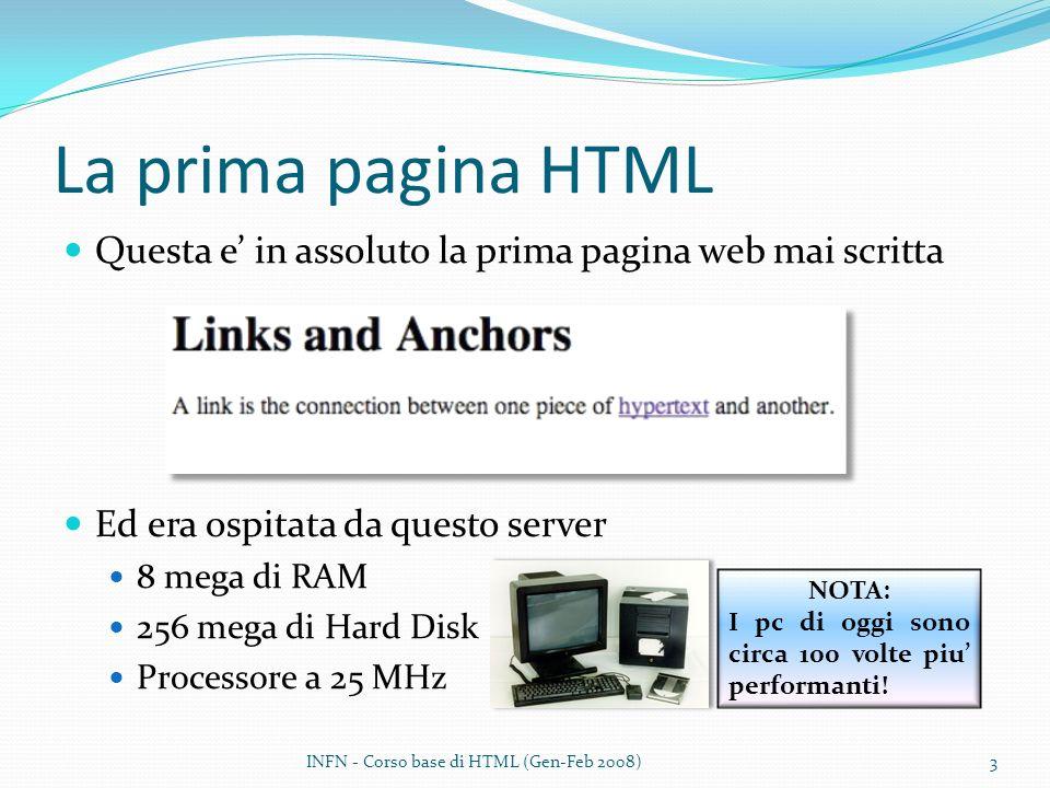 La prima pagina HTML Questa e in assoluto la prima pagina web mai scritta Ed era ospitata da questo server 8 mega di RAM 256 mega di Hard Disk Processore a 25 MHz NOTA: I pc di oggi sono circa 100 volte piu performanti.