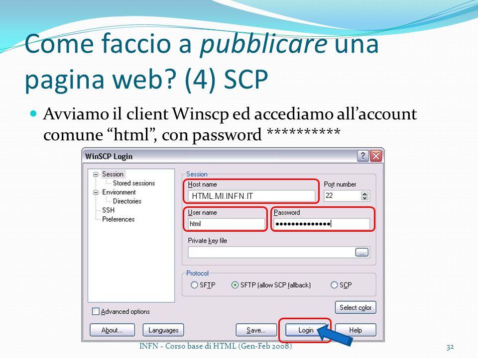 Come faccio a pubblicare una pagina web? (4) SCP Avviamo il client Winscp ed accediamo allaccount comune html, con password ********** HTML.MI.INFN.IT