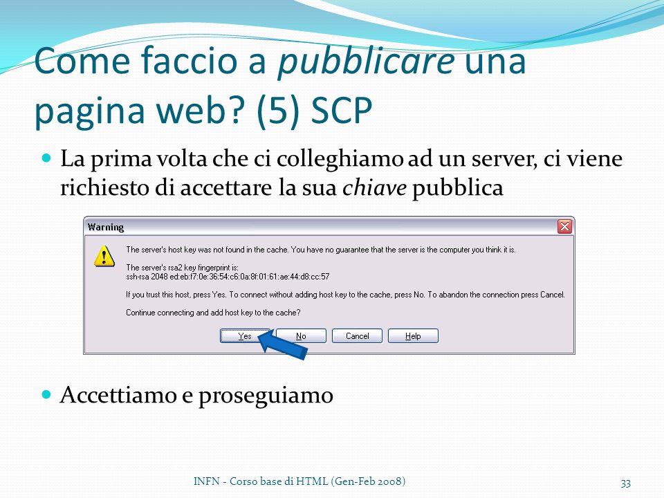 Come faccio a pubblicare una pagina web? (5) SCP La prima volta che ci colleghiamo ad un server, ci viene richiesto di accettare la sua chiave pubblic