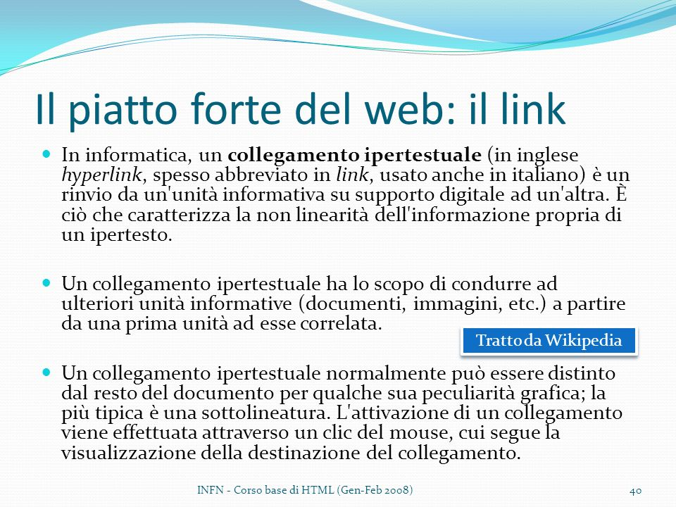 Il piatto forte del web: il link In informatica, un collegamento ipertestuale (in inglese hyperlink, spesso abbreviato in link, usato anche in italiano) è un rinvio da un unità informativa su supporto digitale ad un altra.