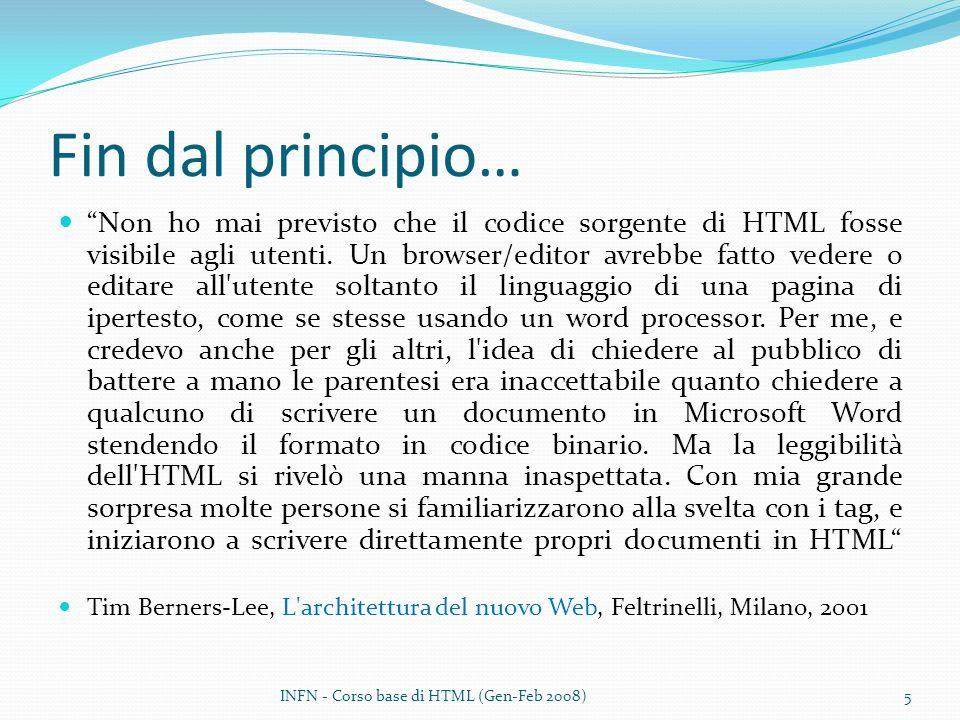 Fin dal principio… Non ho mai previsto che il codice sorgente di HTML fosse visibile agli utenti. Un browser/editor avrebbe fatto vedere o editare all