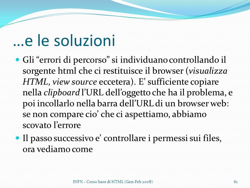 …e le soluzioni Gli errori di percorso si individuano controllando il sorgente html che ci restituisce il browser (visualizza HTML, view source eccetera).