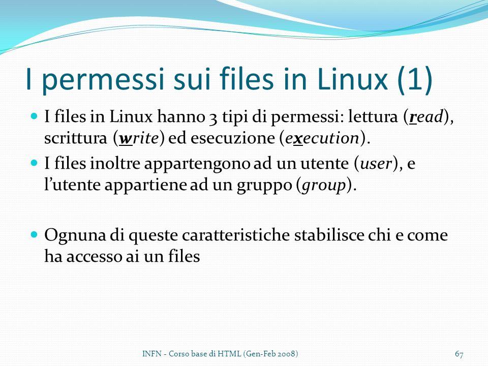 I permessi sui files in Linux (1) I files in Linux hanno 3 tipi di permessi: lettura (read), scrittura (write) ed esecuzione (execution).