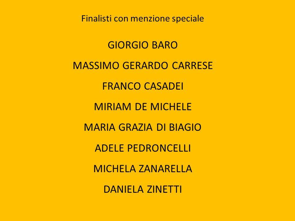 Finalisti con menzione speciale GIORGIO BARO MASSIMO GERARDO CARRESE FRANCO CASADEI MIRIAM DE MICHELE MARIA GRAZIA DI BIAGIO ADELE PEDRONCELLI MICHELA