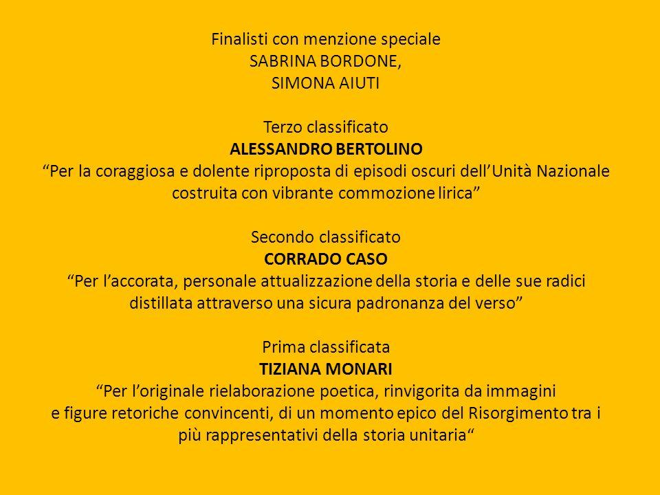 Finalisti con menzione speciale SABRINA BORDONE, SIMONA AIUTI Terzo classificato ALESSANDRO BERTOLINO Per la coraggiosa e dolente riproposta di episod