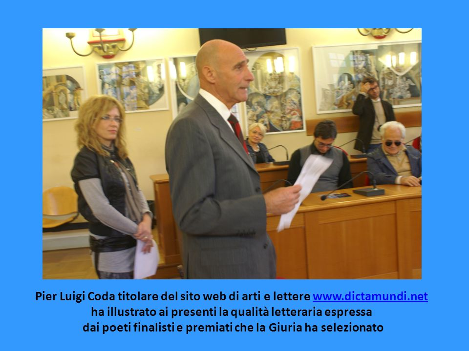 Pier Luigi Coda titolare del sito web di arti e lettere www.dictamundi.netwww.dictamundi.net ha illustrato ai presenti la qualità letteraria espressa