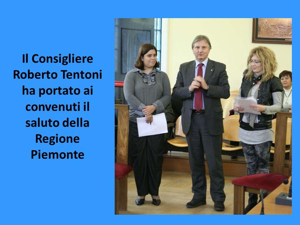 Il Consigliere Roberto Tentoni ha portato ai convenuti il saluto della Regione Piemonte