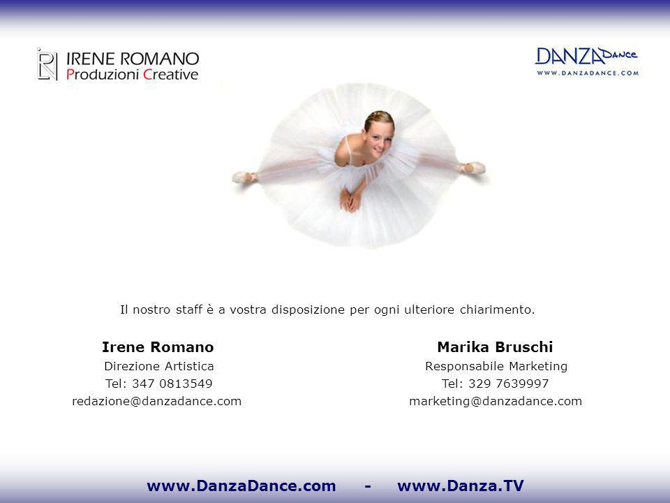 www.DanzaDance.com - www.Danza.TV Il nostro staff è a vostra disposizione per ogni ulteriore chiarimento. Irene RomanoMarika Bruschi Direzione Artisti