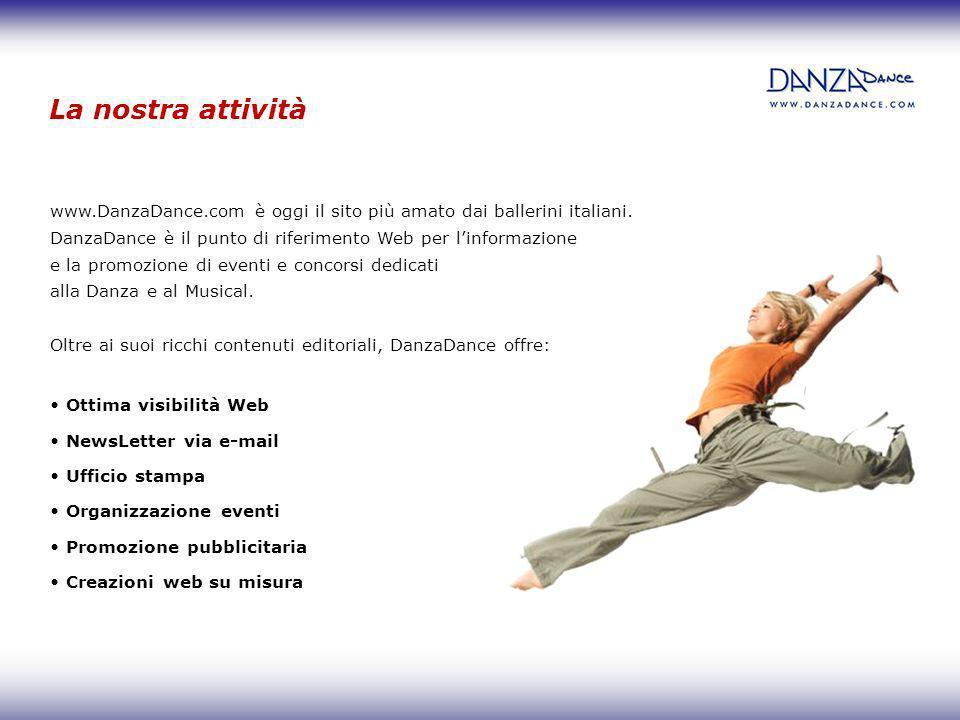 www.DanzaDance.com è oggi il sito più amato dai ballerini italiani. DanzaDance è il punto di riferimento Web per linformazione e la promozione di even