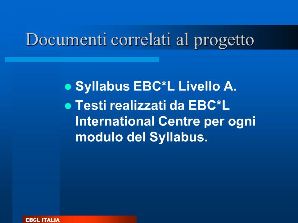 EBCL ITALIA Documenti correlati al progetto Syllabus EBC*L Livello A. Testi realizzati da EBC*L International Centre per ogni modulo del Syllabus.
