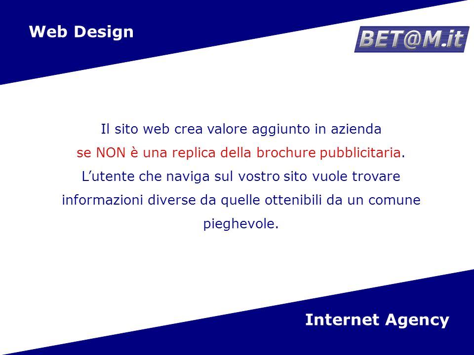 4 Web Design Internet Agency Il sito web crea valore aggiunto in azienda se NON è una replica della brochure pubblicitaria.