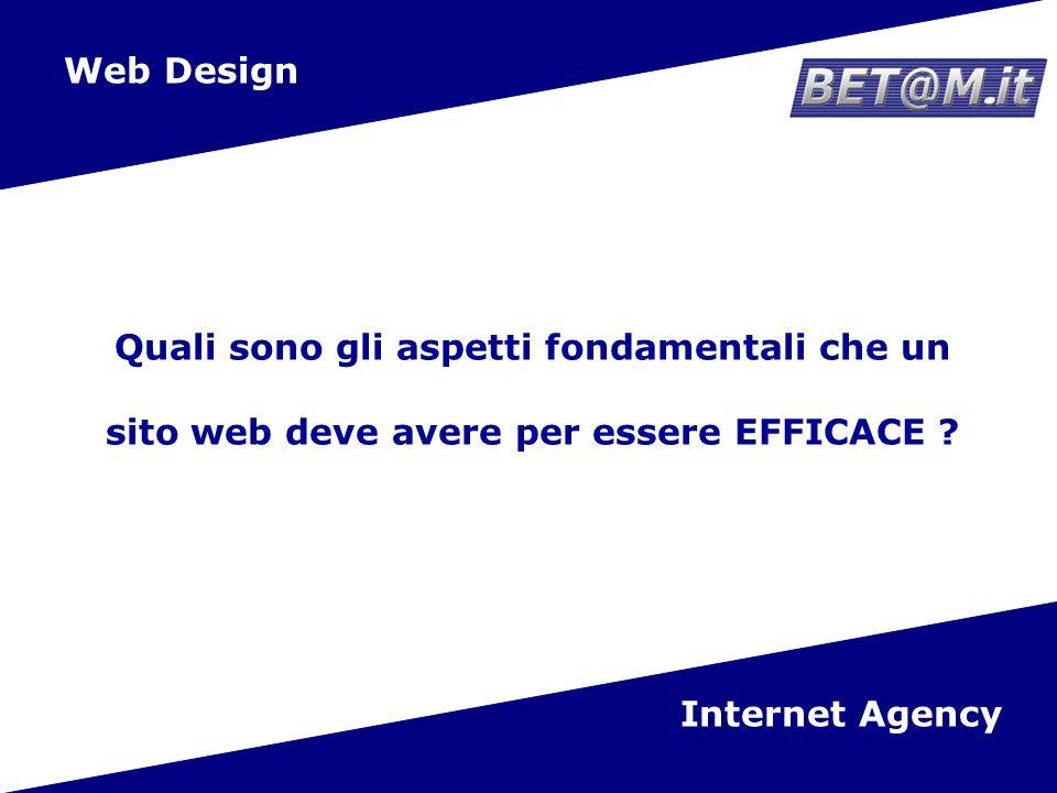 5 Web Design Internet Agency Quali sono gli aspetti fondamentali che un sito web deve avere per essere EFFICACE .