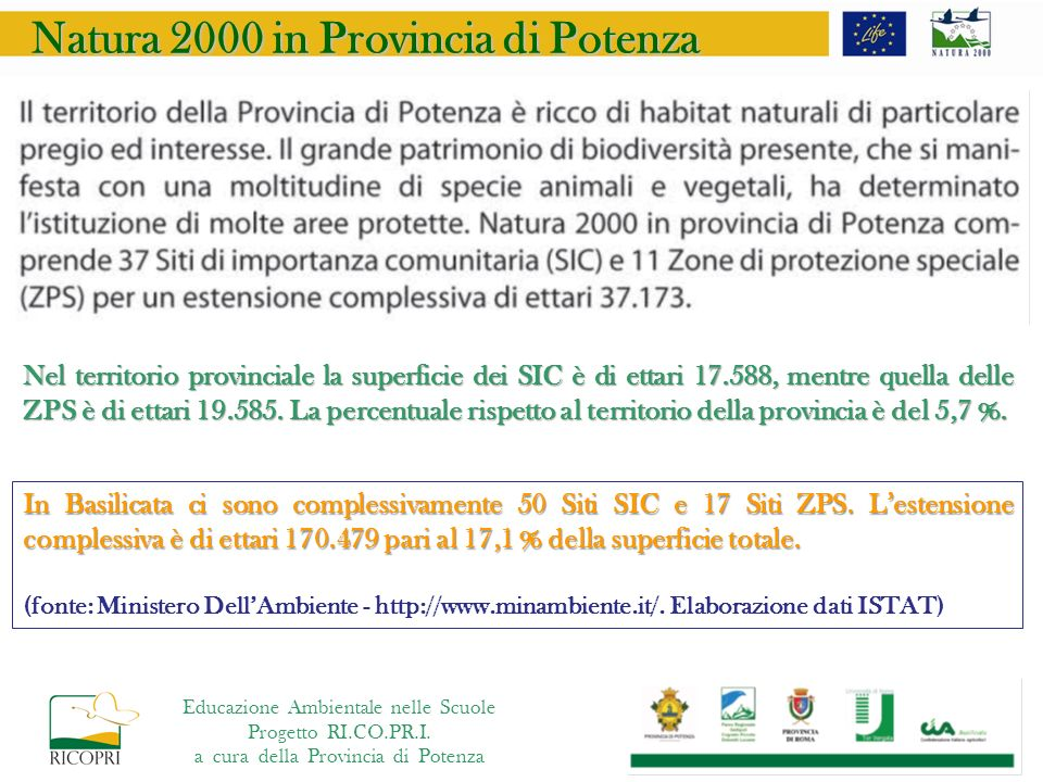 Natura 2000 in Provincia di Potenza Nel territorio provinciale la superficie dei SIC è di ettari 17.588, mentre quella delle ZPS è di ettari 19.585. L