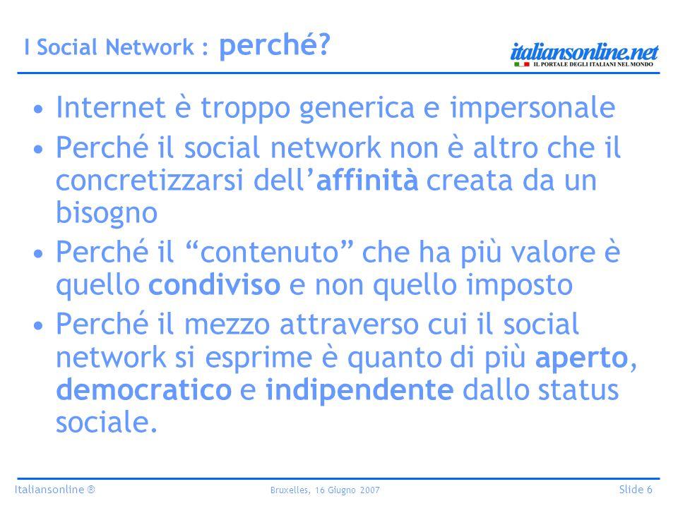 Italiansonline ® Bruxelles, 16 Giugno 2007 Slide 6 I Social Network : perché.