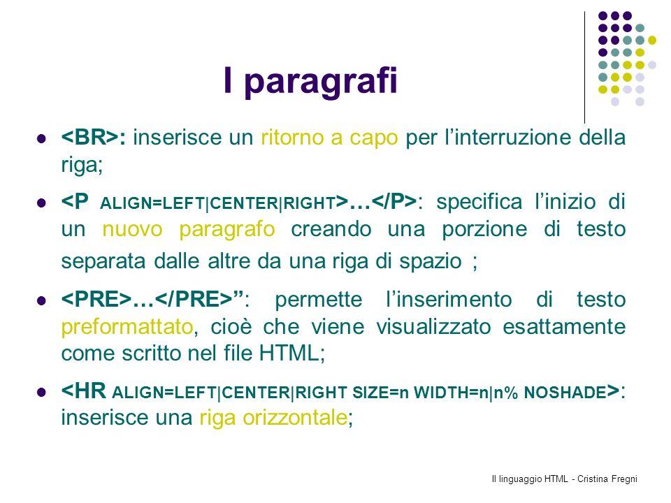 Il linguaggio HTML - Cristina Fregni I paragrafi : inserisce un ritorno a capo per linterruzione della riga; … : specifica linizio di un nuovo paragra