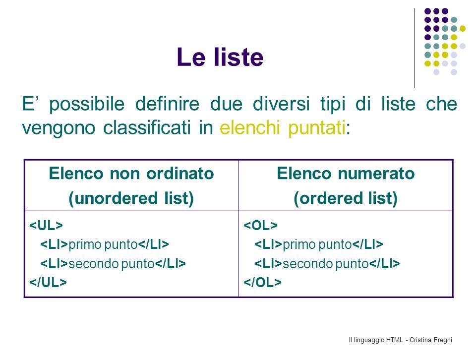 Il linguaggio HTML - Cristina Fregni Le liste E possibile definire due diversi tipi di liste che vengono classificati in elenchi puntati: Elenco non o