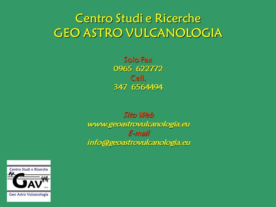 Centro Studi e Ricerche GEO ASTRO VULCANOLOGIA Solo Fax 0965 622772 Cell. 347 6564494 Sito Web www.geoastrovulcanologia.euE-mailinfo@geoastrovulcanolo