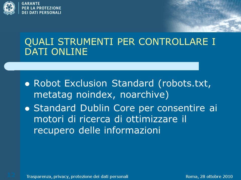 QUALI STRUMENTI PER CONTROLLARE I DATI ONLINE Robot Exclusion Standard (robots.txt, metatag noindex, noarchive) Standard Dublin Core per consentire ai