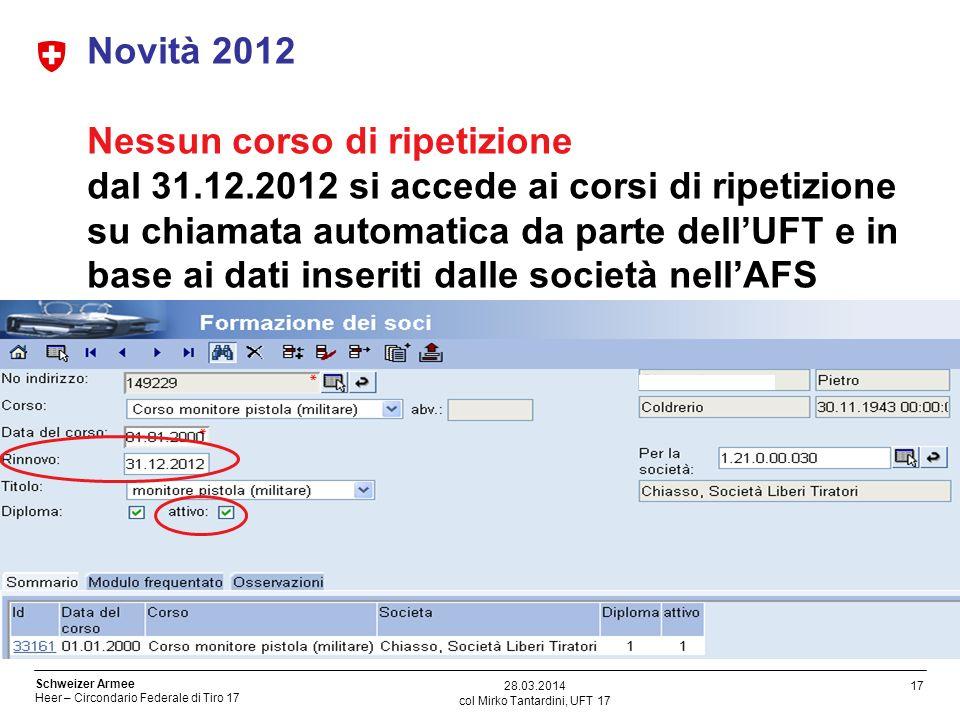 17 Schweizer Armee Heer – Circondario Federale di Tiro 17 col Mirko Tantardini, UFT 17 28.03.2014 Novità 2012 Nessun corso di ripetizione dal 31.12.20