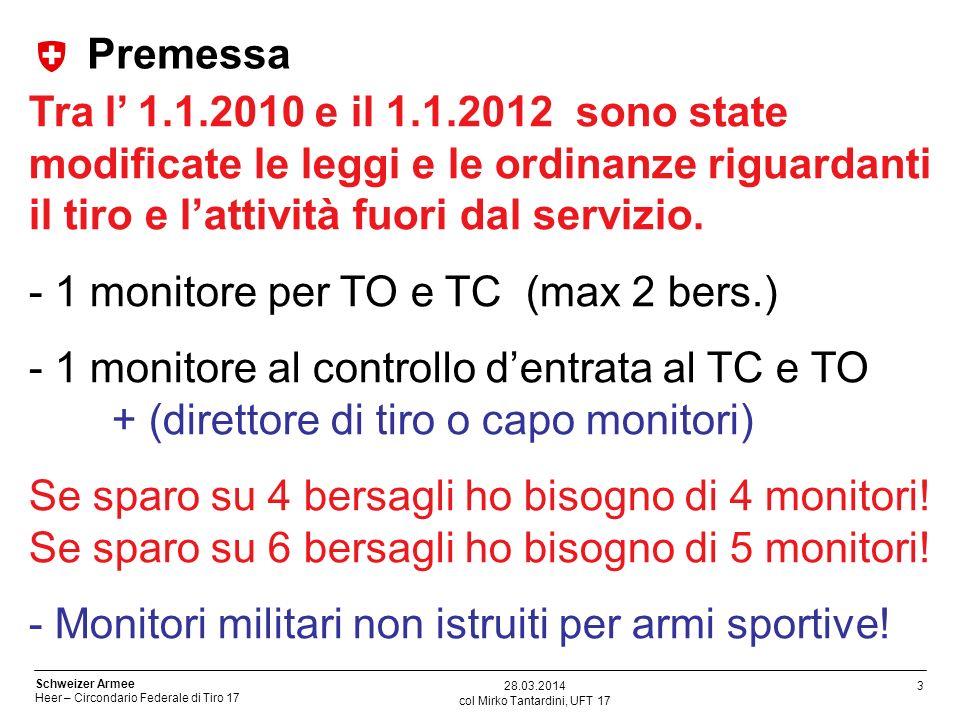 3 Schweizer Armee Heer – Circondario Federale di Tiro 17 col Mirko Tantardini, UFT 17 28.03.2014 Premessa Tra l 1.1.2010 e il 1.1.2012 sono state modi