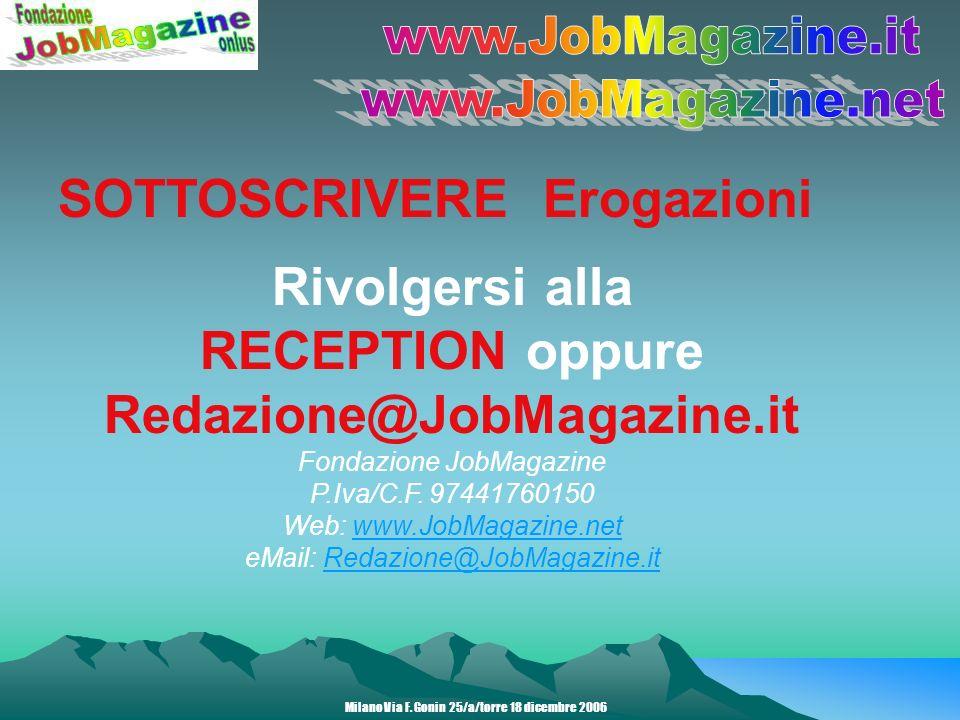 SOTTOSCRIVERE Erogazioni Rivolgersi alla RECEPTION oppure Redazione@JobMagazine.it Fondazione JobMagazine P.Iva/C.F.